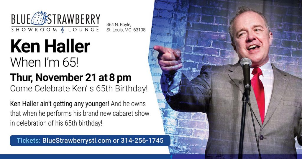 Cabaret Show: Ken Haller When I'm 65! @ Blue Strawberry STL
